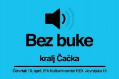 BEZ BUKE: Kralj Čačka u Kulturnom centru Rex