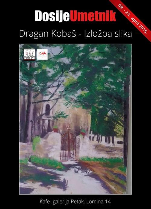DOSIJE UMETNIK: Izložba slika Dragana Kobaša!   Kafe galerija Petak   Beograd   2015