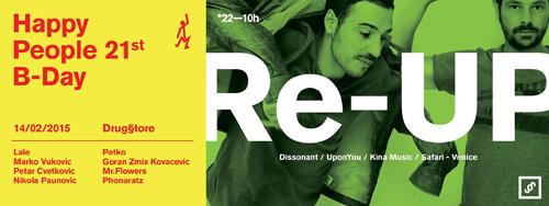 HAPPY PEOPLE 21st B-DAY: Re-Up! Na dan zaljubljenih i srećnih ljudi! | Klub Drugstore | Beograd | 2015