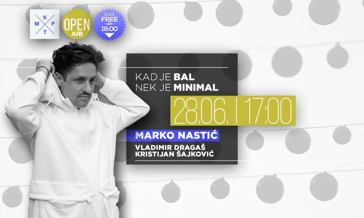Kad je bal nek je minimal - Marko Nastić - KPTM bašta 2017