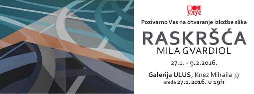 Raskršća: Izložba slika Mile Gvardiol u Galeriji ULUS | Beograd 2016