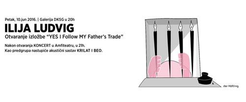 Koncert i izložba: ILIJA LUDVIG u DKSG | Yes I follow my father's trade