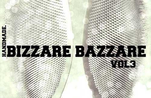 BIZZARE BAZZARE Vol. 3: Muzika, moda, slikarstvo, dizajn, fotografija, dekor, vešte ruke i mašta! | Klub Sveta | Beograd | 2015