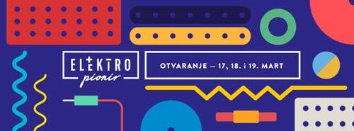 Elektropionir - otvaranje! 17, 18. i 19. mart | Za muzički program su odgovorni ljudi kojima je muzika život