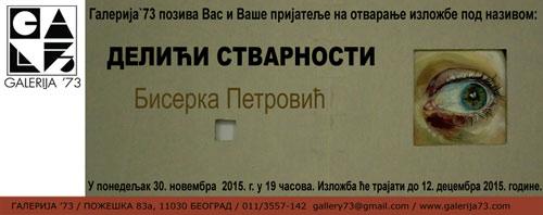 Biserka Petrović: Izložba DELIĆI STVARNOSTI u Galeriji 73 | Beograd 2015