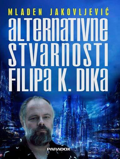 Alternativne stvarnosti Filipa K. Dika: Promocija studije dr Mladena Jakovljevića | Knjižara Plato